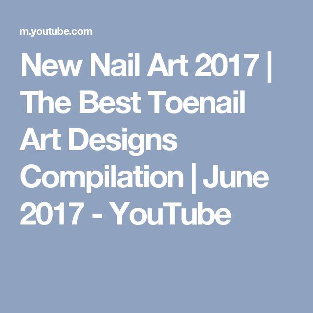 New Nail Art 2017 | The Best Toenail Art Designs Compilation | June 2017 - YouTube