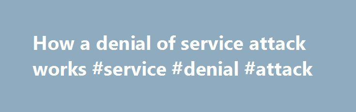 How a denial of service attack works #service #denial #attack http://omaha.nef2.com/how-a-denial-of-service-attack-works-service-denial-attack/  # How a 'denial of service' attack works First, it was Yahoo. Then Buy.com, on the day the discount e-tailer went public. One by one, leading sites on the Web have been brought to their knees by so-called denial of service attacks. Such attacks flood a Web server with false requests for information, overwhelming the system and ultimately crashing…