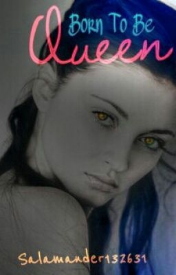 Born to be queen by @Salamander132631. A book that will be posted to my website, which you can find on my profile.