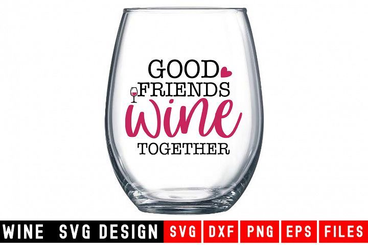 Download Good Friends Wine Together Wine Glass Svg Wine Svg Design Smile Crafters Svgs Wine Svg Wine Glass Wine