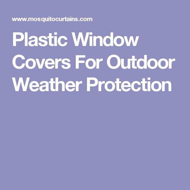 Plastic Window Covers For Outdoor Weather Protection