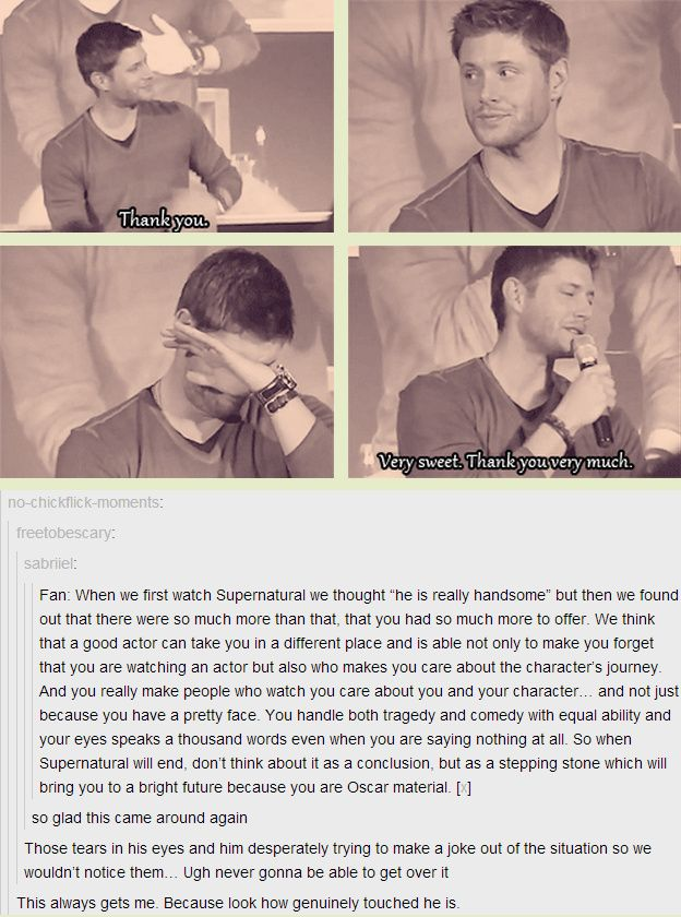 A fan at JibCon makes Jensen cry << I agree with every word. Jensen is very talented and I hope he goes far even after SPN