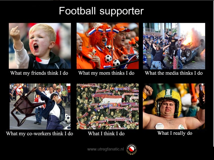 Yeas basically,  except for the fact I'm never actually at the matches so I throw whit at the Tv when I'm upset
