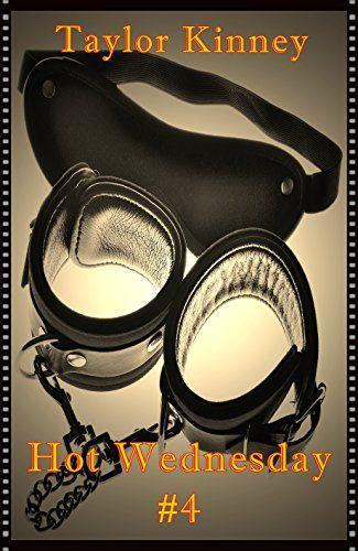 Titolo:  Hot Wednesday #4 Serie:  Hot Wednesday Autore:  Taylor Kinney Genere:  Racconto erotico M/M BDSM Casa Editrice:  Self publis...