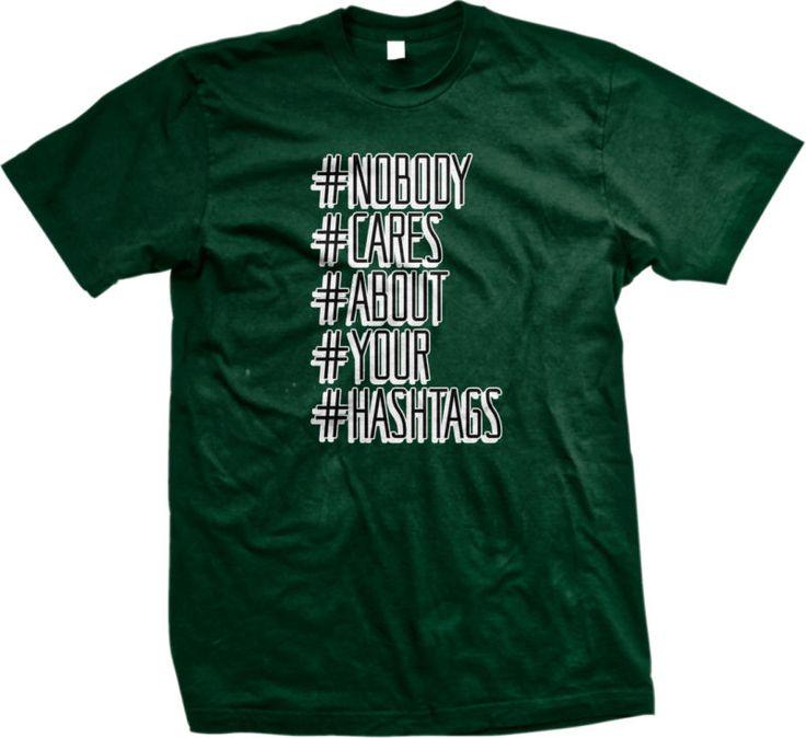 Nobody Cares About Your Hashtags Funny Humor Internet Joke Meme Mens T-shirt