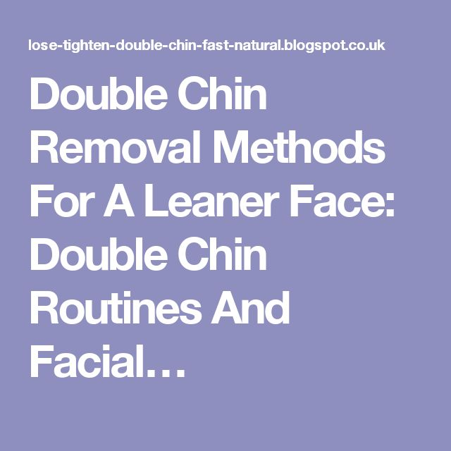Double Chin Removal Methods For A Leaner Face: Double Chin Routines And Facial…