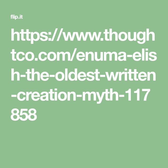 https://www.thoughtco.com/enuma-elish-the-oldest-written-creation-myth-117858