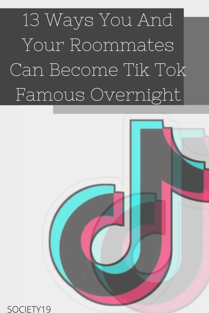 13 Ways You And Your Roommates Can Become Tik Tok Famous Overnight Society19 In 2021 Overnight Tik Tok Tok