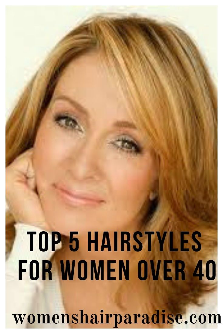 Top 5 Hairstyles For Women Over 40 Over 40 Hairstyles Summer