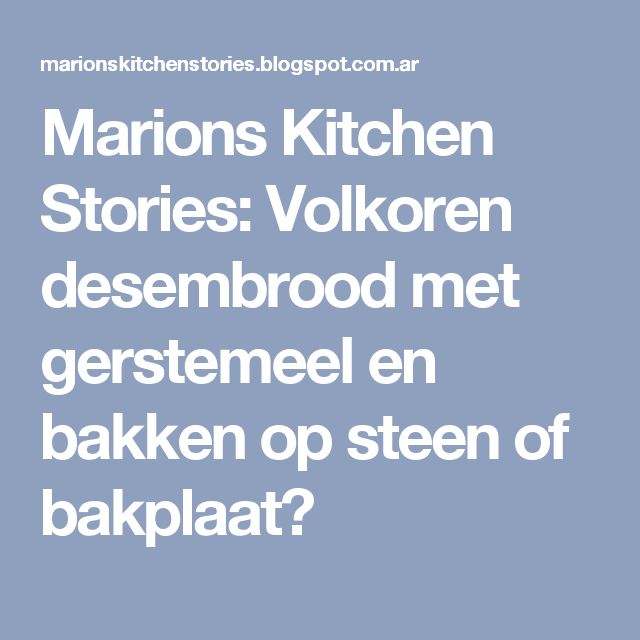 Marions Kitchen Stories: Volkoren desembrood met gerstemeel en bakken op steen of bakplaat?