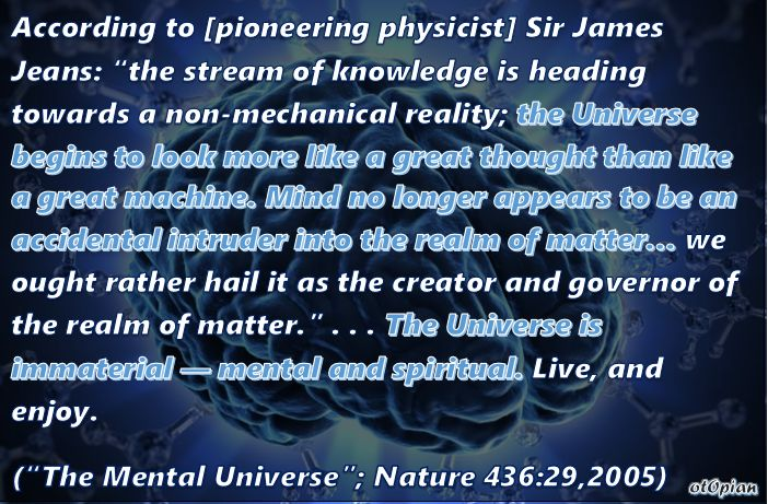 The Universe begins to look more like a great thought than like a great machine. Mind no longer appears to be an accidental intruder into the realm of matter…