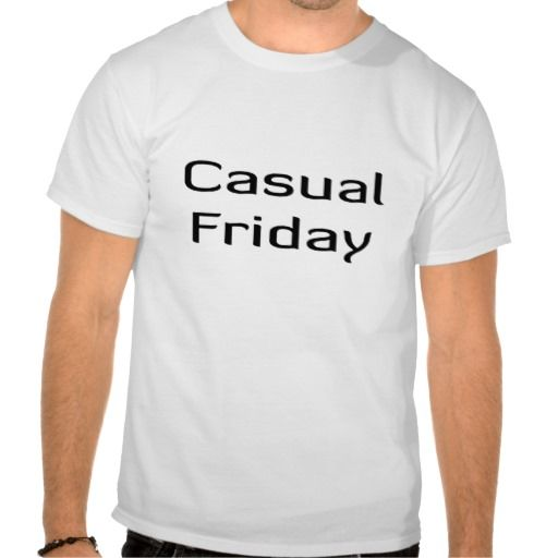 CASUAL FRIDAY SHIRTS. GET IT ON : http://www.zazzle.com/casual_friday_shirts-235071400429047915?view=113483422920275979&rf=238054403704815742