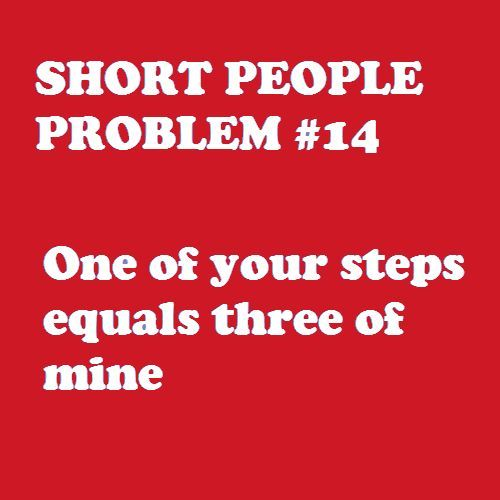 Short people problem. So true!