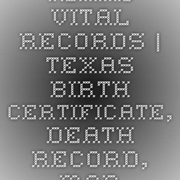 Texas Vital Records | Texas Birth Certificate, Death Record, Marriage license