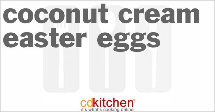 Coconut Cream Easter Eggs from CDKitchen.com