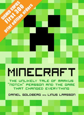 Minecraft: The Unlikely Tale of Markus Notch Persson and the Game that Changed Everything