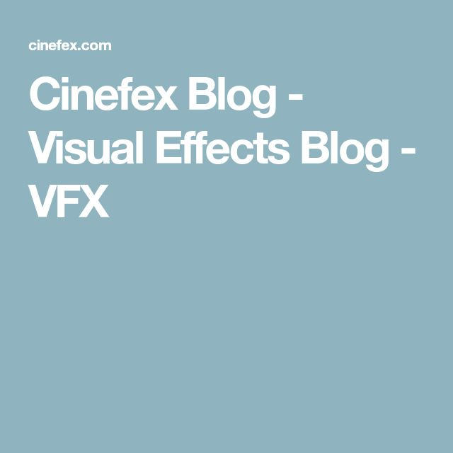 Cinefex Blog - Visual Effects Blog - VFX