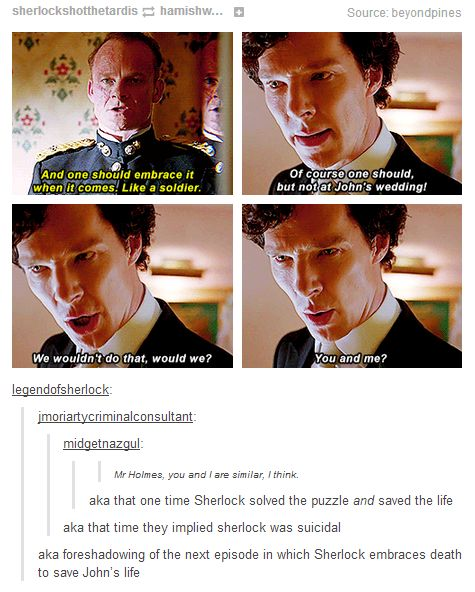This dialogue is so overlooked. Sherlock actually admits to being a soldier. Since the fall, he became a soldier, but does John see it? And while I've never believed Sherlock to be suicidal, I fully believe he is sacrificial. As in, he would die without a though if it would save John.