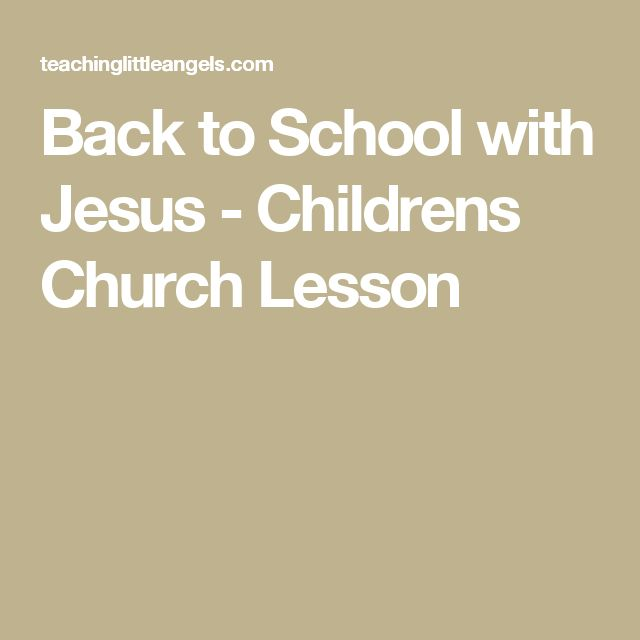 Back to school with jesus childrens church lesson for Children s church lessons crafts