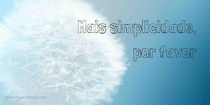 Mais simplicidade, por favor