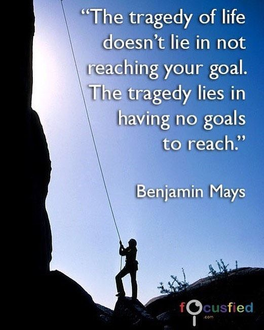 """""""The tragedy of life doesn't lie in not reaching your goal. The tragedy lies in having no goals to reach."""" -Benjamin Mays  #quote"""