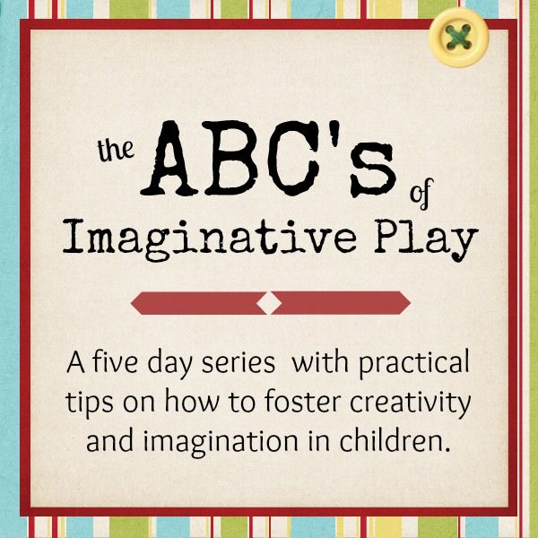The ABC's of Imaginative Play - Easy and practical steps to set the stage in your daily life to spark creativity and encourage imaginative play with your kids.  This post also gives reasons why imaginative play is so important.