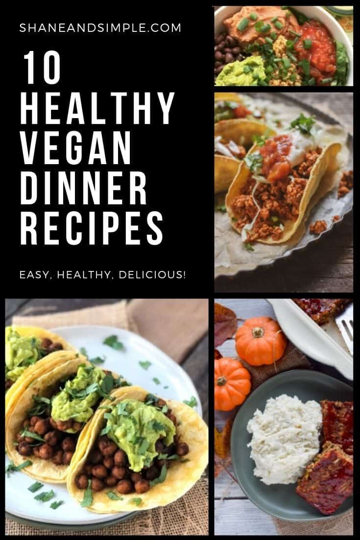 Ten Healthy Vegan Dinner Recipes That Are Whole Plant Based And Contain Absolutel Healthy Vegan Dinner Recipes Vegan Dinner Recipes Vegan Dinner Recipes Easy