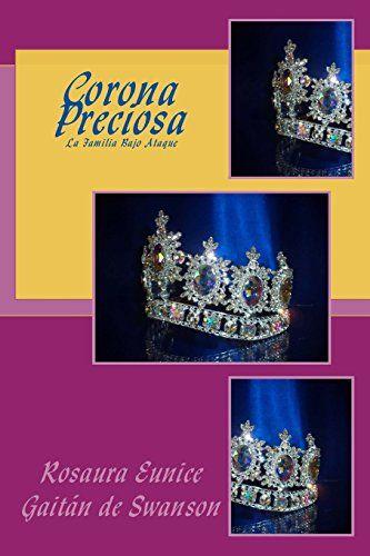Corona Preciosa: Construyendo Una Torre Fuerte (La Familia Bajo Ataque) (Volume 4) (Spanish Edition) by Rosaura Eunice Gaitán de Swanson http://www.amazon.com/dp/0994736746/ref=cm_sw_r_pi_dp_5ygRvb08DDH6D