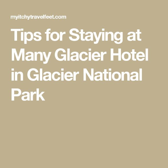 Tips for Staying at Many Glacier Hotel in Glacier National Park