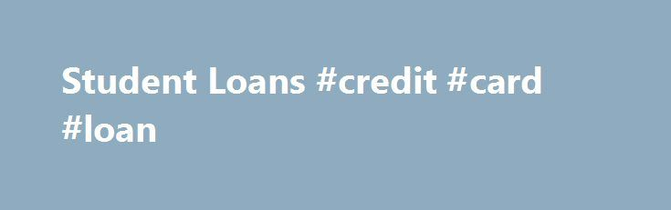 Student Loans #credit #card #loan http://loan.nef2.com/student-loans-credit-card-loan/  #college loans # Because Grove City College does not accept, nor does it certify, any loans under the Federal Direct Student Loan Program (Student or Parent Programs), students must select private, alternative loans, which are available from most lenders, in order to borrow. You may also wish to consider: Grove City College Student Loan Program […]