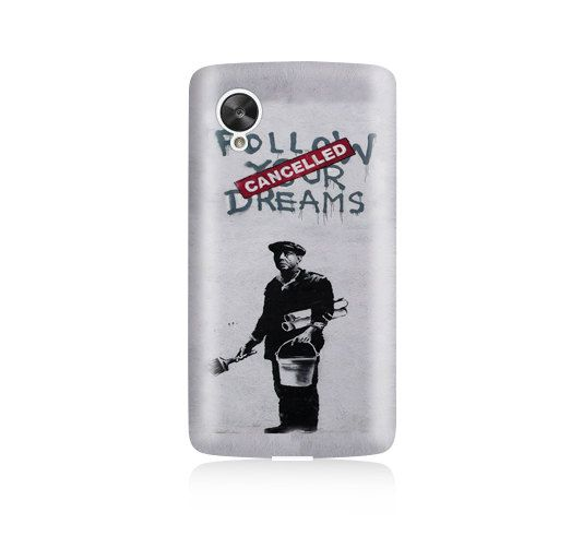 Banksy Follow Your Dreams is available for Nexus 5    Our cases precision-engineered to be the one of the lightest weight cases on the market. This