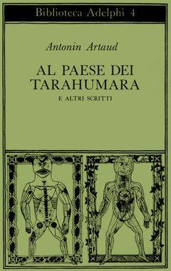 Al paese dei Tarahumara | Antonin Artaud - Adelphi Edizioni