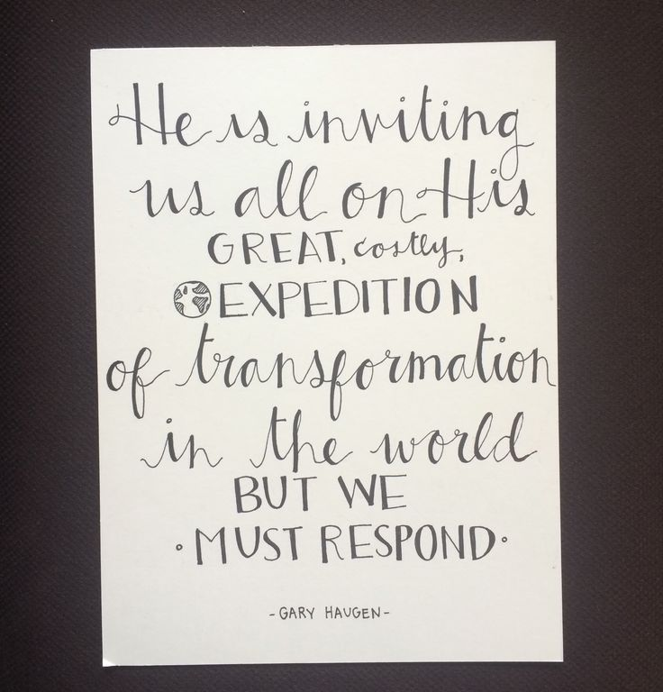 """""""He is inviting us all on His great, costly expedition of transformation in the world but we must respond"""" - Gary Haugen Founder and CEO of IJM #inspiration #ArtforJustice #calligraphy   International Justice Mission www.ijm.org"""