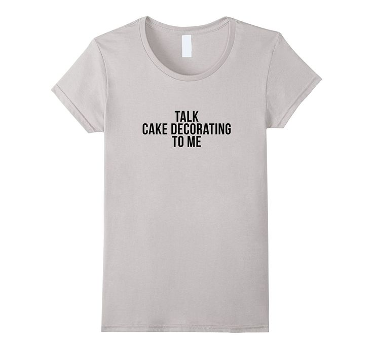 Talk Cake Decorating to me - Funny Cake Decorating T-shirt