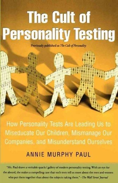 The Cult of Personality Testing: How Personality Tests Are Leading Us to Miseducate Our Children, Mismanage Our C...