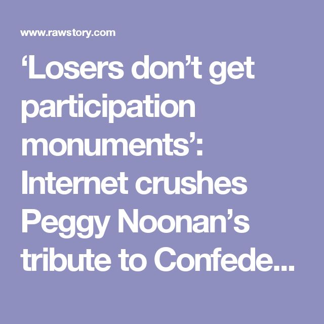 'Losers don't get participation monuments': Internet crushes Peggy Noonan's tribute to Confederate generals
