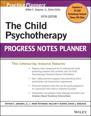 The Child Psychotherapy Progress Notes Planner, 5th Edition, by Arthur E. Jongsma, Jr., L. Mark Peterson, William P. McInnis, David J. Berghuis.
