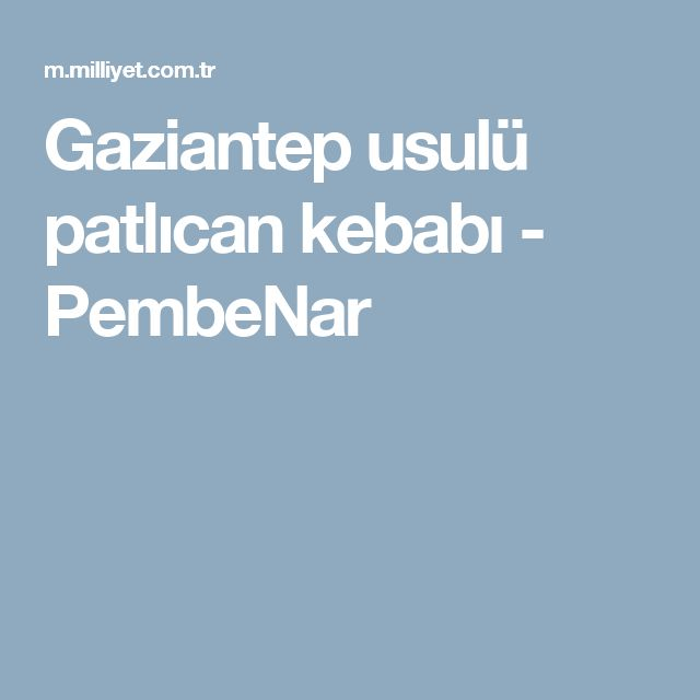 Gaziantep usulü patlıcan kebabı - PembeNar