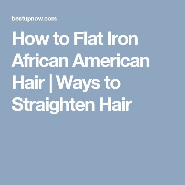 How to Flat Iron African American Hair   Ways to Straighten Hair