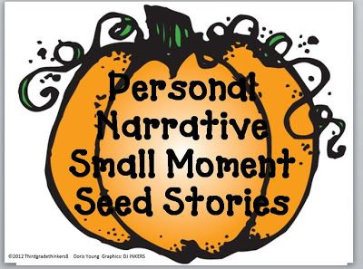 Third Grade Thinkers: Fall Writer's Workshop Idea: Writing a Personal Narrative Small Moment Seed Story