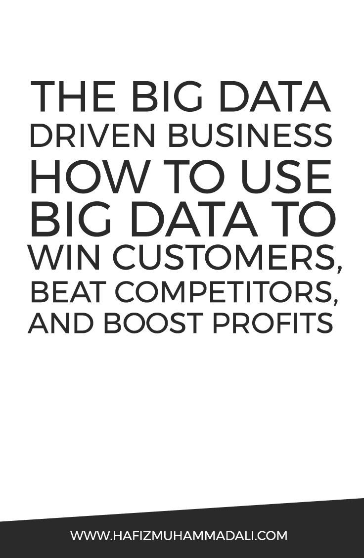 Beat Competitors and Boost Profits The Big Data-Driven Business How to Use Big Data to Win Customers