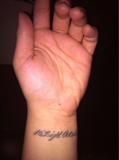 Blaise in California has the Light Outside wrist tattoo. I think this was the first fan tattoo I ever saw. It blew my mind.