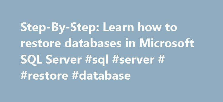 Step-By-Step: Learn how to restore databases in Microsoft SQL Server #sql #server # #restore #database http://game.remmont.com/step-by-step-learn-how-to-restore-databases-in-microsoft-sql-server-sql-server-restore-database/  # Step-By-Step: Learn how to restore databases in Microsoft SQL Server Once you develop a good backup plan for Microsoft SQL Server 2000. you will need to learn how to restore your data when necessary. You might want to restore your data because of a hardware failure or…