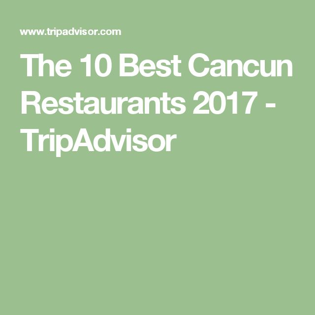 The 10 Best Cancun Restaurants 2017 - TripAdvisor