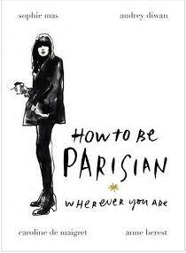 How to be ParisianWherever You Are