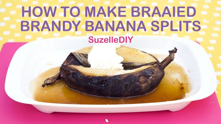 Suzelle DIY - How to make braaied brandy banana splits with special guest Justin Bonello