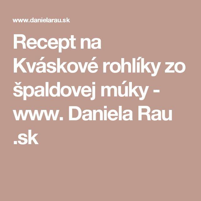 Recept na Kváskové rohlíky zo špaldovej múky - www. Daniela Rau .sk