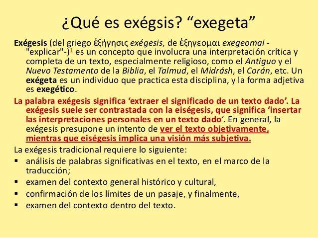 EXÉGETA:Intérprete o expositor de un texto, especialmente de la Sagrada Escritura.
