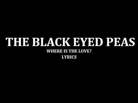 "BLACK EYED PEAS - WHERE IS THE LOVE? ""Father, Father, Father help us, send some guidance from above."" ...profound words..."