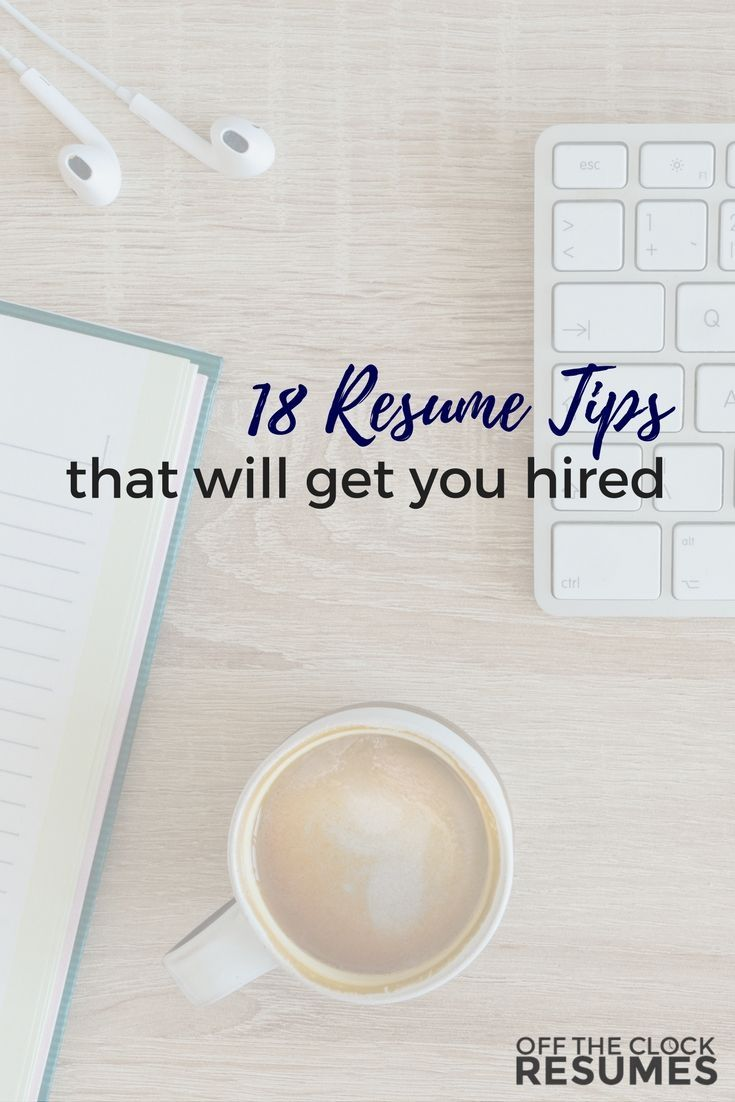 18 Resume Tips That Will Get You Hired | Off The Clock Resumes #Coverletters